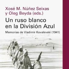 Libros: UN RUSO BLANCO EN LA DIVISIÓN AZUL VLADIMIR KOVALEVSKI NÚÑEZ SEIXAS, XOSÉ MANOEL Y BEYDA, OLEG EDIT. Lote 210402462