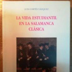 Libros: LA VIDA ESTUDIANTIL EN LA SALAMANCA CLÁSICA. L. CORTÉS VÁZQUEZ. Lote 163579362