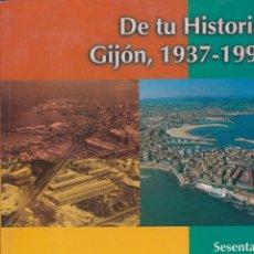 Libros: DE TU HISTORIA. GIJÓN, 1937-1997. SESENTA AÑOS DE CIUDAD. Y UN LIBRO SORPRESA DE REGALO. Lote 163604814