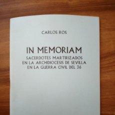 Libros: IN MEMORIAM. SACERDOTES MARTIRIZADOS EN LA ARCHIDIÓCESIS DE SEVILLA EN LA GUERRA CIVIL - ROS, CARLOS. Lote 166734410