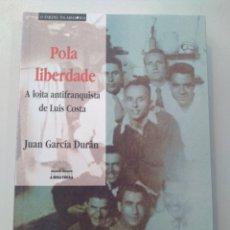 Libros: POLA LIBERDADE. A LOITA ANTIFRANQUISTA DE LUÍS COSTA 9788495350909. Lote 168248340