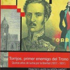 Libros: TORRIJOS, PRIMER ENEMIGO DEL TRONO. QUINCE AÑOS DE LUCHA POR LA LIBERTAD (1817-1831).. Lote 169129881