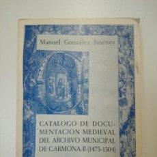 Libros: CATÁLOGO DE DOCUMENTACIÓN MEDIEVAL DEL ARCHIVO MUNICIPAL DE CARMONA II (1475-504). Lote 169936972