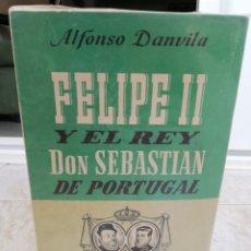 Libros: DOS LIBROS SOBRE FELIPE II, DE ALFONSO DANVILA. Lote 170313744