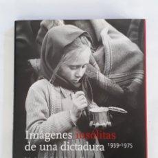 Libros: IMÁGENES INSÓLITAS DE UNA DICTADURA 1939-1975. Lote 171250438