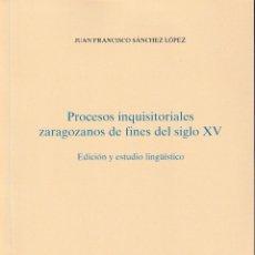 Libros: PROCESOS INQUISITORIALES ZARAGOZANOS DE FINES DEL SIGLO XV (J.F. SÁNCHEZ LÓPEZ) I.F.C. 2019. Lote 171509469