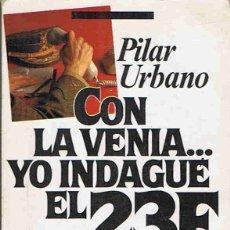 Libros: CON LA VENIA. YO INDAGUÉ EL 23F. - URBANO. PILAR,. Lote 173733605
