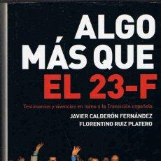 Libros: ALGO MÁS QUE EL 23 F. TESTIMONIOS Y VIVENCIAS EN TORNO A LA TRANSICIÓN ESPAÑOLA. - CALDERÓN FERNÁN. Lote 173732904