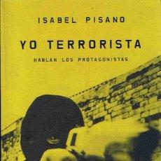 Libros: YO TERRORISTA. HABLAN LOS PROTAGONISTAS. - PISANO. ISABEL,. Lote 173733130