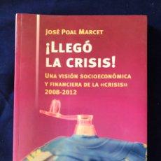 Libros: LLEGÓ LA CRISIS! UNA VISIÓN SOCIOECONÓMICA Y FINANCIERA DE LA CRISIS 2008-2012. Lote 175258383