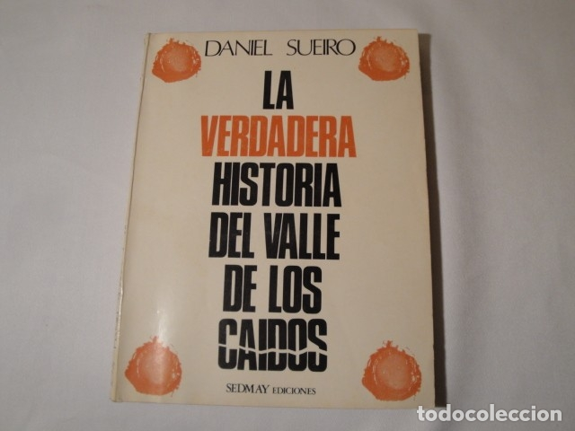 LA VERDADERA HISTORIA DEL VALLE DE LOS CAÍDOS. AUTOR: DANIEL SUEIRO. 1º EDICIÓN, AÑO 1976. SEDMAY ED (Libros Nuevos - Historia - Historia de España)