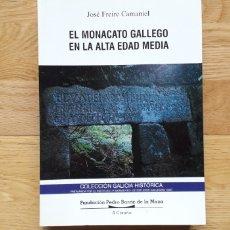 Libros: EL MONACATO GALLEGO EN LA ALTA EDAD MEDIA , JOSE FREIRE CAMANIEL ,. Lote 176834573