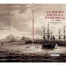 Libros: LA ARMADA ESPAÑOLA EN FILIPINAS 1770-1900. DOS TOMOS. ESTUDIO HISTÓRICO Y CORPUS DOCUMENTAL. MARINA.. Lote 177374547