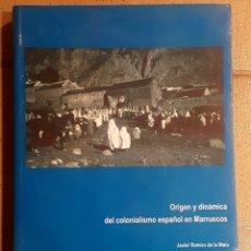 Libros: ORIGEN Y DINAMICA DEL COLONIALISMO ESPAÑOL EN MARRUECOS. Lote 178253640