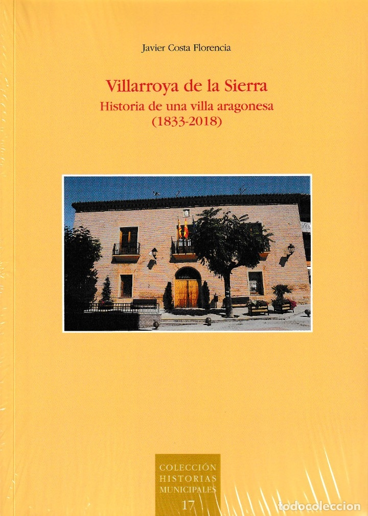 VILLARROYA DE LA SIERRA. HISTORIA DE UNA VILLA ARAGONESA 1833-2018 (J. COSTA FLORENCIA) I.F.C. 2019 (Libros Nuevos - Historia - Historia de España)