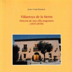 Libros: VILLARROYA DE LA SIERRA. HISTORIA DE UNA VILLA ARAGONESA 1833-2018 (J. COSTA FLORENCIA) I.F.C. 2019. Lote 178654658