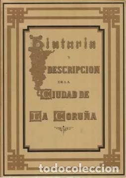 HISTORIA Y DESCRIPCIÓN DE LA CIUDAD DE LA CORUÑA (Libros Nuevos - Historia - Historia de España)