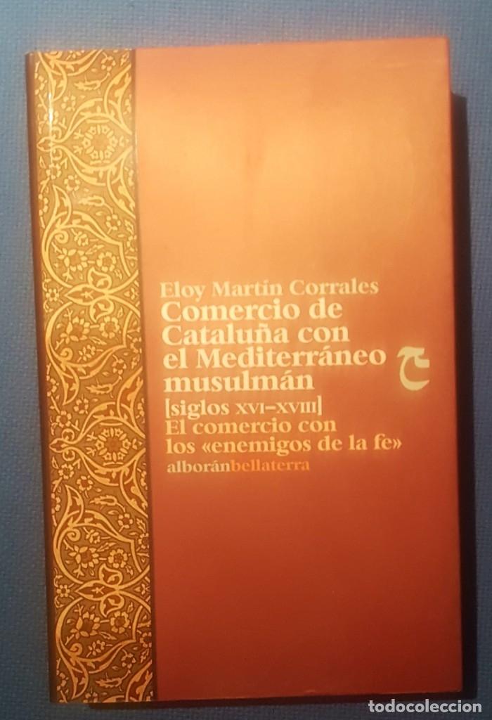 COMERCIO DE CATALUÑA CON EL MEDITERRÁNEO MUSULMÁN (SIGLOS XVI-XVIII) (Libros Nuevos - Historia - Historia de España)