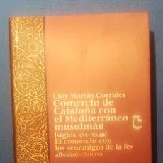 Libros: COMERCIO DE CATALUÑA CON EL MEDITERRÁNEO MUSULMÁN (SIGLOS XVI-XVIII). Lote 180012908