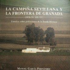 Libros: GARCÍA, MANUEL. LA CAMPIÑA SEVILLANA Y LA FRONTERA DE GRANADA EN LOS SIGLOS XIII AL XV. 2005.. Lote 180403442