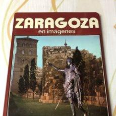 Libros: LIBRO ZARAGOZA EN IMAGENES TAPA DURA 1980 CAJA AHORROS ZARAGOZA ARAGON. Lote 181125957