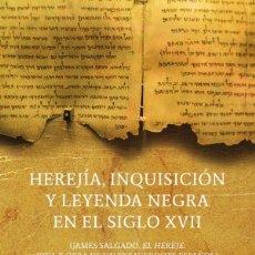Libros: HEREJÍA, INQUISICIÓN Y LEYENDA NEGRA EN EL SIGLO XVII (A. CORTIJO OCAÑA) CALAMBUR 2017. Lote 181341113