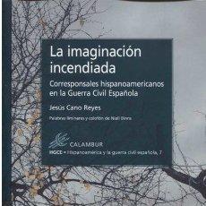 Libros: LA IMAGINACIÓN INCENDIADA. CORRESPONSALES HISPANOAMERICANOS EN LA GUERRA CIVIL (J. CANO) CALAMBUR 17. Lote 181346917