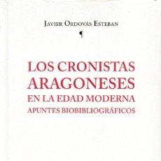 Libros: LOS CRONISTAS ARAGONESES EN LA EDAD MODERNA (JAVIER ORDOVÁS ESTEBAN) I.F.C. 2019. Lote 181522570