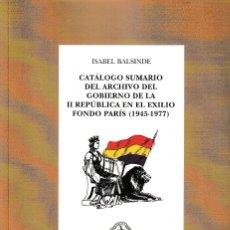 Libros: CATÁLOGO SUMARIO DEL ARCHIVO DEL GOBIERNO DE LA II REPÚBLICA EN EL EXILIO (I. BALSINDE) F.U.E. 2019. Lote 181523118