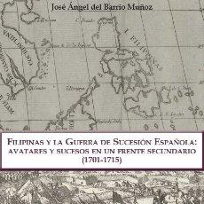 Libros: FILIPINAS Y LA GUERRA DE SUCESIÓN ESPAÑOLA (J.A. DEL BARRIO MUÑOZ) CASTILLA 2016. Lote 182374302