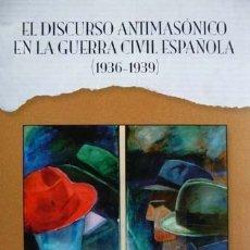 Libros: MORALES, JUAN JOSÉ. EL DISCURSO ANTIMASÓNICO EN LA GUERRA CIVIL ESPAÑOLA (1936-1939). 2001.. Lote 182963190