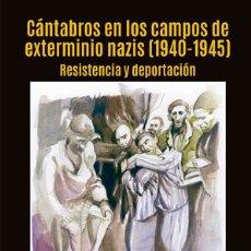 Libros: JOSÉ MANUEL PUENTE FERNÁNDEZ: CÁNTABROS EN LO CAMPOS DE EXTERMINIO NAZIS (1940-1945).. Lote 183059061
