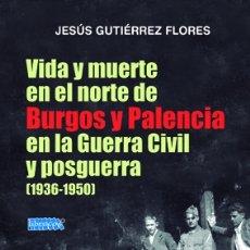 Livros: J. GUTIÉRREZ FLORES: VIDA Y MUERTE EN EL NORTE DE BURGOS Y PALENCIA EN LA GUERRA CIVIL Y POSGUERRA.. Lote 183059315