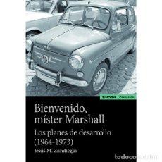 Libros: BIENVENIDO MISTER MARSHALL. LOS PLANES DE DESARROLLO 1964-1973 (J.M. ZARATIEGUI) EUNSA 2019. Lote 183175202