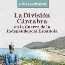 Libros: RAFAEL PALACIO RAMOS: LA DIVISIÓN CÁNTABRA EN LA GUERRA DE LA INDEPENDENCIA ESPAÑOLA.. Lote 183381765