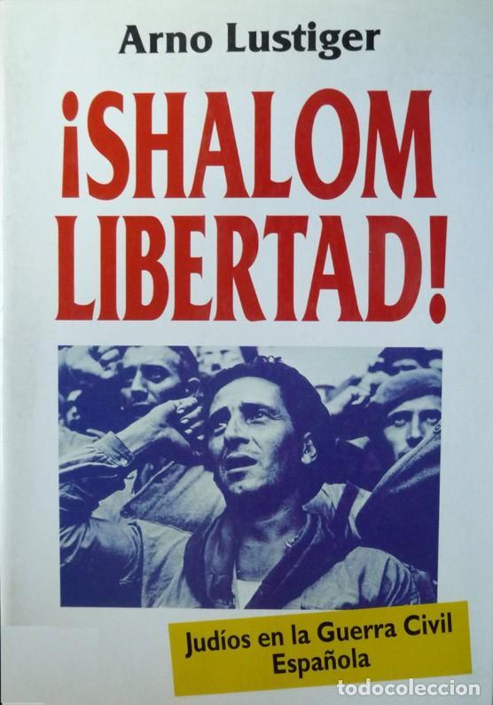 LUSTIGER, ARNO. ¡SHALOM LIBERTAD!. JUDÍOS EN LA GUERRA CIVIL ESPAÑOLA. 2001. (Libros Nuevos - Historia - Historia de España)