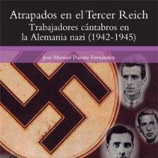Libros: J. M. PUENTE: ATRAPADOS EN EL TERCER REICH. TRABAJADORES CÁNTABROS EN LA ALEMANIA NAZI.. Lote 183675357