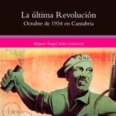 Libros: M. ÁNGEL SOLLA: LA ÚLTIMA REVOLUCIÓN. OCTUBRE DE 1934 EN CANTABRIA.. Lote 183676413