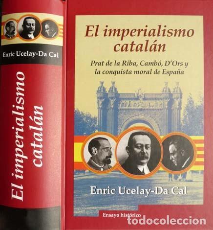 UCELAY DA CAL, ENRIC. EL IMPERIALISMO CATALÁN. PRAT DE LA RIBA, CAMBÓ, D'ORS Y LA CONQUISTA... 2003 (Libros Nuevos - Historia - Historia de España)
