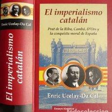 Libros: UCELAY DA CAL, ENRIC. EL IMPERIALISMO CATALÁN. PRAT DE LA RIBA, CAMBÓ, D'ORS Y LA CONQUISTA... 2003. Lote 183785917