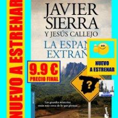 Libros: LA ESPAÑA EXTRAÑA - JAVIER SIERRA Y JESÚS CALLEJO - GRANDES MISTERIOS ENIGMAS ANTIGÜEDAD HISTORIA. Lote 183797312