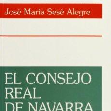 Libros: EL CONSEJO REAL DE NAVARRA EN EL SIGLO XVIII (JOSÉ Mª SESÉ) EUNSA 1994. Lote 183890956
