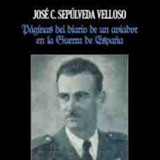 Livres: PÁGINAS DEL DIARIO DE UN AVIADOR EN LA GUERRA DE ESPAÑA DE JOSÉ C. SEPÚLVEDA VELLOSO ENR. Lote 207455126