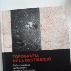 Libros: LIBRO TOPOGRAFIA DE LA DESTRUCCIO ELS BOMBARDEJOS DE BARCELONA DURANT LA GUERRA CIVIL . Lote 187178943