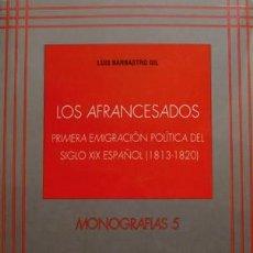 Libros: BARBASTRO, L. LOS AFRANCESADOS. PRIMERA EMIGRACIÓN POLÍTICA DEL SIGLO XIX ESPAÑOL (1813-1820). 1993.. Lote 187297060