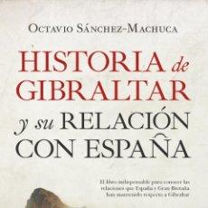 Libros: HISTORIA DE GIBRALTAR Y SU RELACIÓN CON ESPAÑA. OCTAVIO SÁNCHEZ-MACHUCA. Lote 188435178