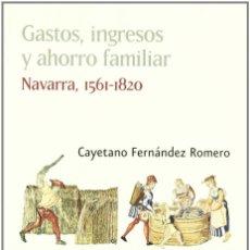 Libros: GASTOS, INGRESOS Y AHORRO FAMILIAR . NAVARRA, 1561-1820 (CAYETANO FERNÁNDEZ) EUNSA 2005. Lote 189752622