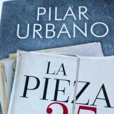 Libros: LIBRO LA PIEZA 25. PILAR URBANO. EDITORIAL LA ESFERA DE LOS LIBROS. AÑO 2017.. Lote 190228043