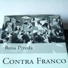 Libros: LIBRO CONTRA FRANCO 1968-1978. ROSA PEREDA. EDITORIAL PLANETA. AÑO 2003.. Lote 190228321