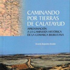 Libros: CAMINANDO POR TIERRAS DE CALATAYUD (VICENTE ALEJANDRE ALCALDE) I.F.C. 2019. Lote 190550060